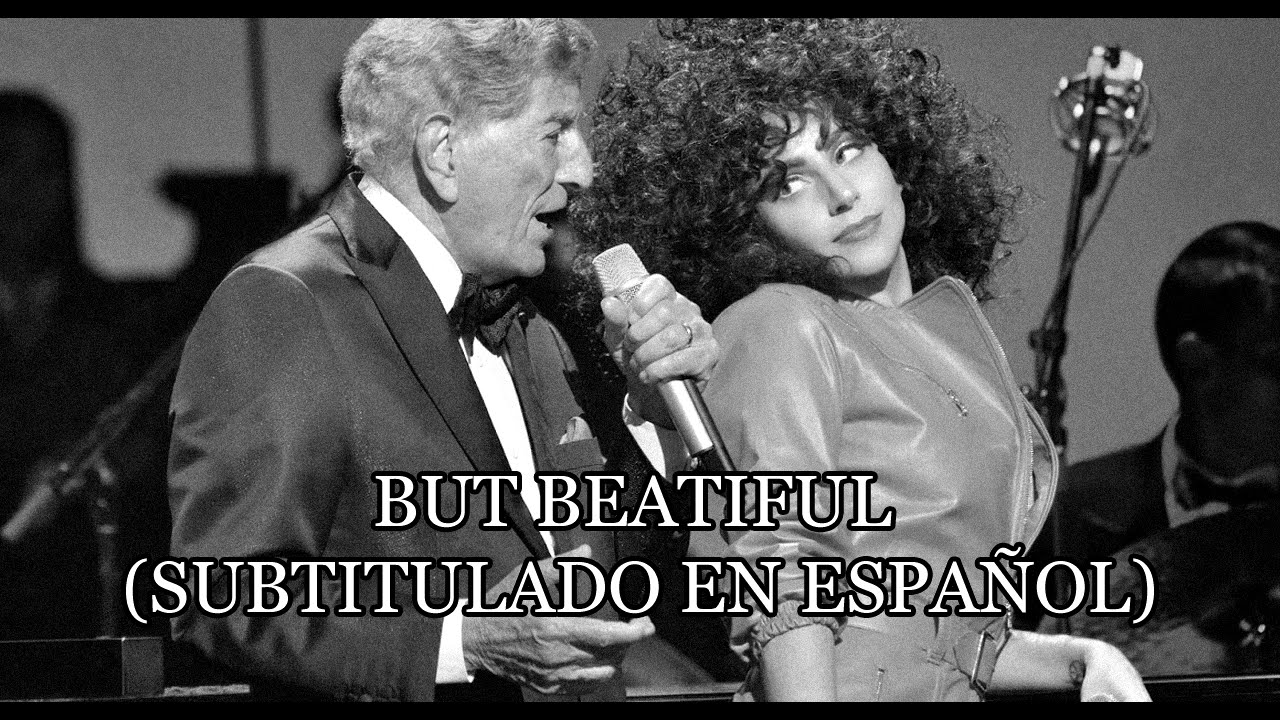 Tony Bennett & Lady Gaga - But Beautiful - (Subtitulado en Español).