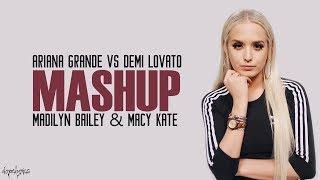 ARIANA GRANDE vs DEMI LOVATO Mashup!! ft. Madilyn Bailey & Macy Kate (Lyrics)