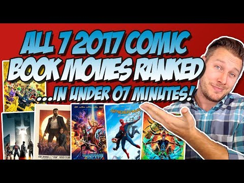 All 7 2017 Comic Book Movies Ranked Worst to Best ...in Under 7 Minutes!  (w/ MCU, DCEU, & X-Men)
