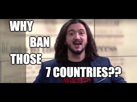 Why Did Trump Ban THOSE 7 Countries? The TRUTH