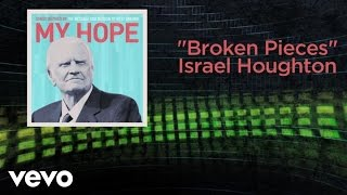 Israel Houghton - Broken Pieces (Lyric Video)