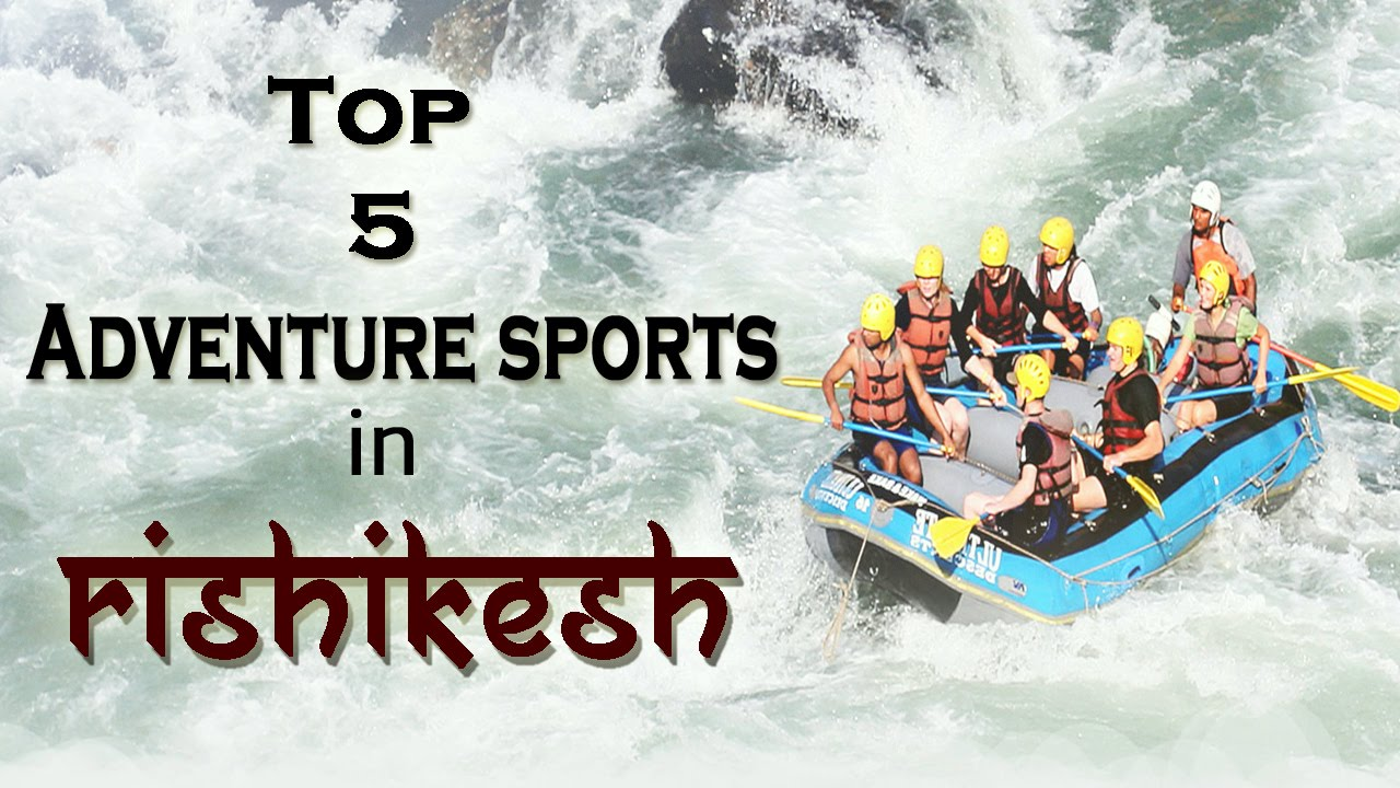 Top 5 Adventure Sports In Rishikesh 2016 Touring