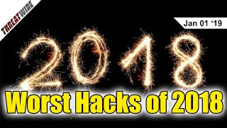 The 5 Biggest & Worst Hacks of 2018 - ThreatWire
