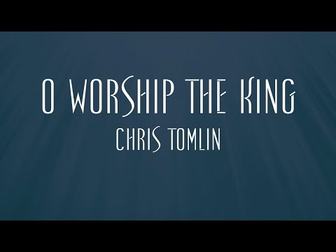 O Worship The King - Chris Tomlin
