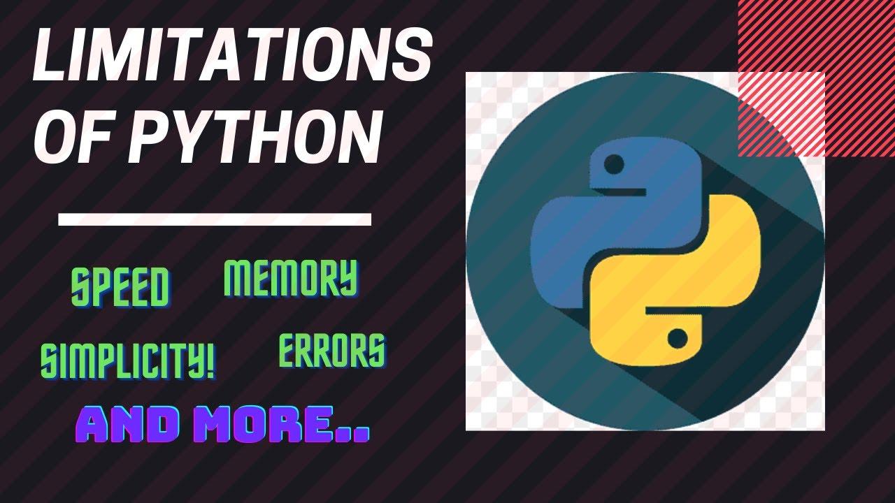 Disadvantages/Limitations of Python programming language.