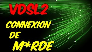 VDSL2 CONNEXION DE M*RDE