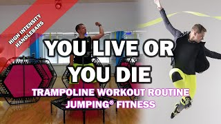You Live Or You Die- Jumping® Fitness [HIGH INTENSITY]