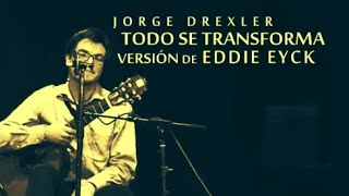 Todo se transforma - Jorge Drexler - Eddie Eyck Cover