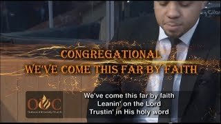 CONGREGATIONAL -  MEDLEY: WE'VE COME THIS FAR BY FAITH