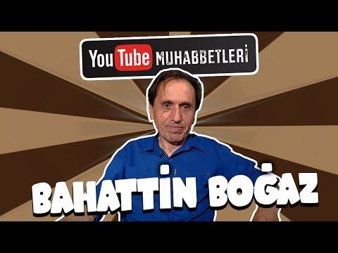 BAHATTİN BOĞAZ - YouTube Muhabbetleri #15