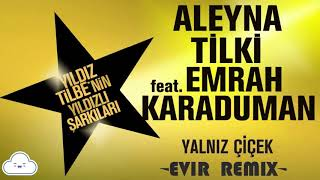 Aleyna Tilki - Yalnız Çiçek ft.Emrah Karaduman (Evir Remix)