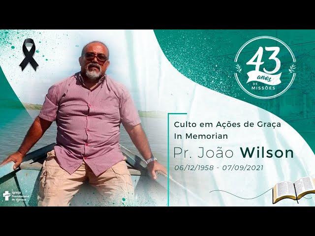 Culto em Ações de Graça - In Memorian Pr. João Wilson