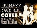 RIVERS OF MAYHEM [Victor McKnight & SquigglyDigg]