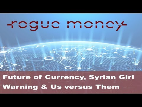 Rogue Mornings - Future of Currency, Syrian Girl Warning & Us versus Them (08/31/2017)