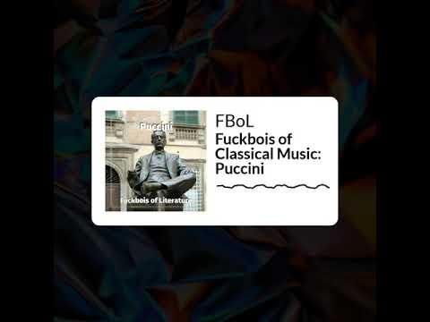 Fuckbois of Classical Music- Puccini