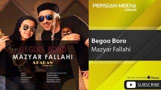 Mazyar Fallahi - Begoo Boro ( مازیار فلاحی - بگو برو )