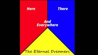 Here, There, And Everywhere By The Eternal Dreamers (Beatles cover)