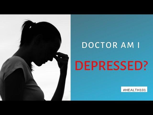 Doctor Am I Depressed? - Health101