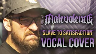 MALEVOLENCE - Slave to Satisfaction (VOCAL COVER)