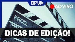 DICAS de Edição de Vídeos AO VIVO!