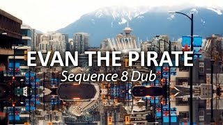 Evan The Pirate- Sequence 8 Dub