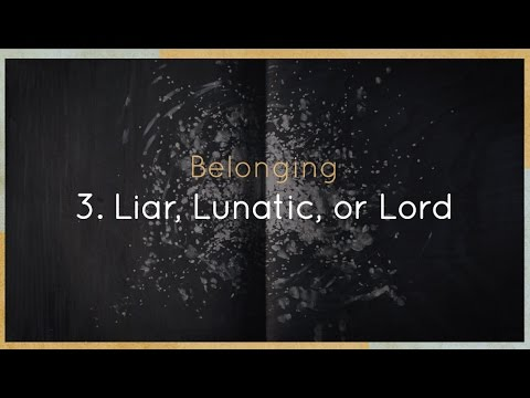 Belonging -- Liar, Lunatic, or Lord