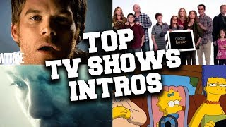 Top 30 Intros From Most Popular TV Shows