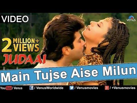 Main Tujhse Aise Milun Full Video Song | Judaai | Anil Kapoor, Urmila Matondkar | Alka Yagnik