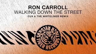 Ron Carroll - Walking Down The Street (Cux & The Whiteliner Remix)