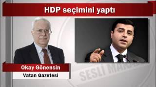 Okay Gönensin : HDP seçimini yaptı