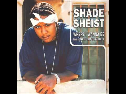 Shade Sheist. Where I wanna be.