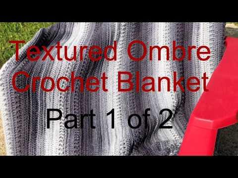 Textured Ombre Crochet Blanket Part 1 of 2