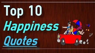 Happiness Quotes - Top 10 Quotes about happiness by Brain Quotes
