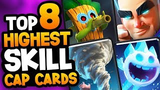 "Clash Royale - Top 8 ""HIGH SKILL CAP"" Cards!"