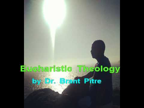 Eucharistic Theology by Dr.Brant Pitre