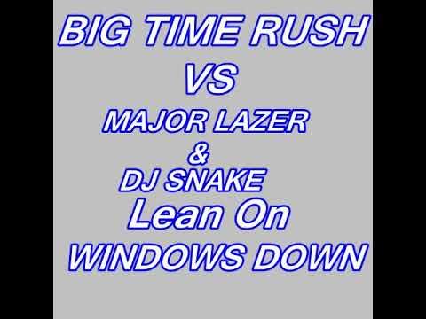 Big Time Rush Vs  Major Lazer & DJ Snake  - Lean On Windows Down