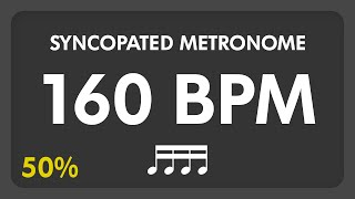 160 BPM - Syncopated Metronome - 16th Notes (50%)
