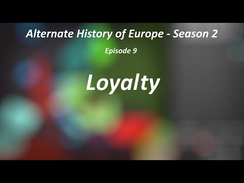 "Alternate History of Europe - Season 2 - Episode 9 - ""Loyalty"""