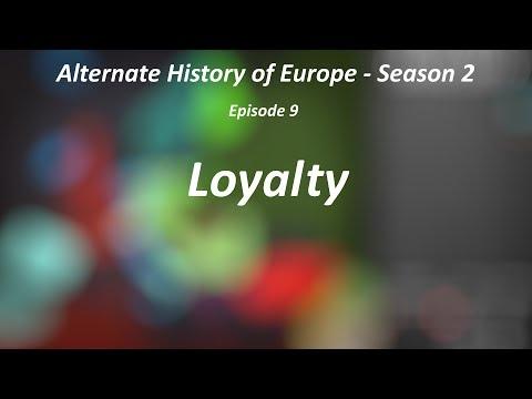 "Alternate History of Europe - Season 2 - Episode 9 - ""Loyalty"""