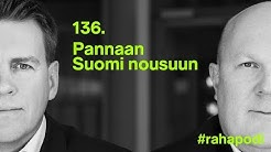 #rahapodi 136 | Pannaan Suomi nousuun