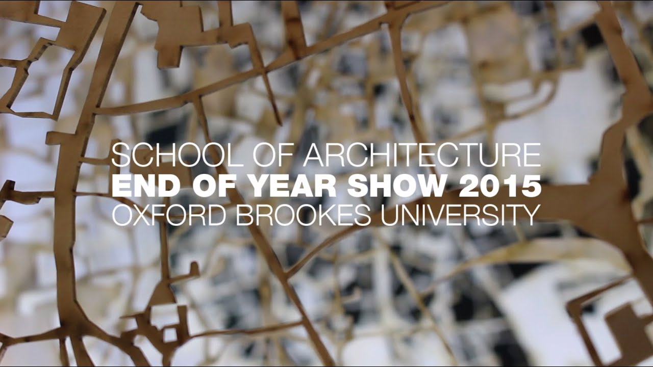 School Of Architecture End Of Year Show 2015   Oxford Brookes University