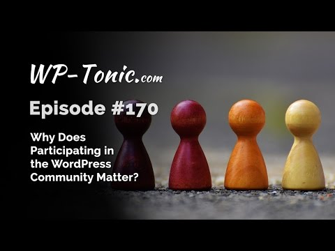 170 WP-Tonic: What's the Value of Participating in the WordPress Community?