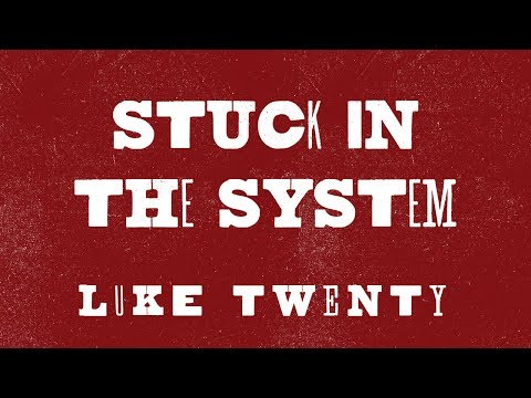 Stuck in the System