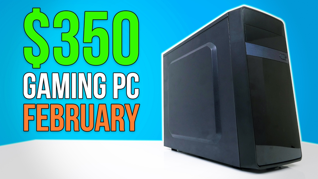 350 gaming pc february