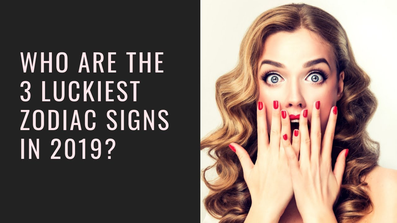 Are You One Of The Luckiest Zodiac Signs In 2019?