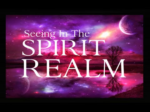 THE SPIRITUAL REALM YOU CAN'T SEE