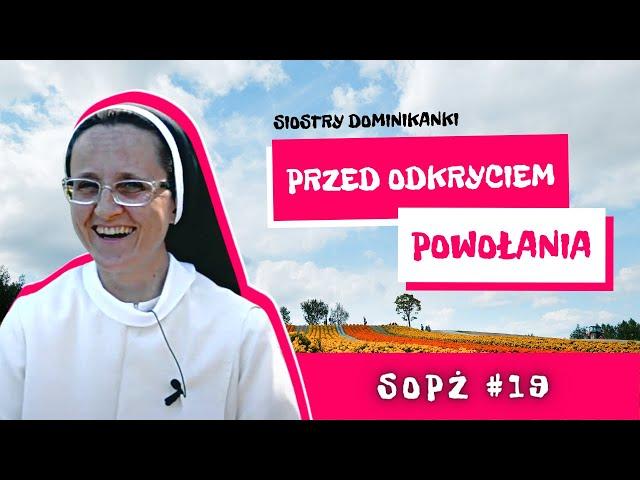SOPŻ #19 - czyli Sen o Pięknym Życiu i siostry Dominikanki o tym co przed odkryciem powołania...
