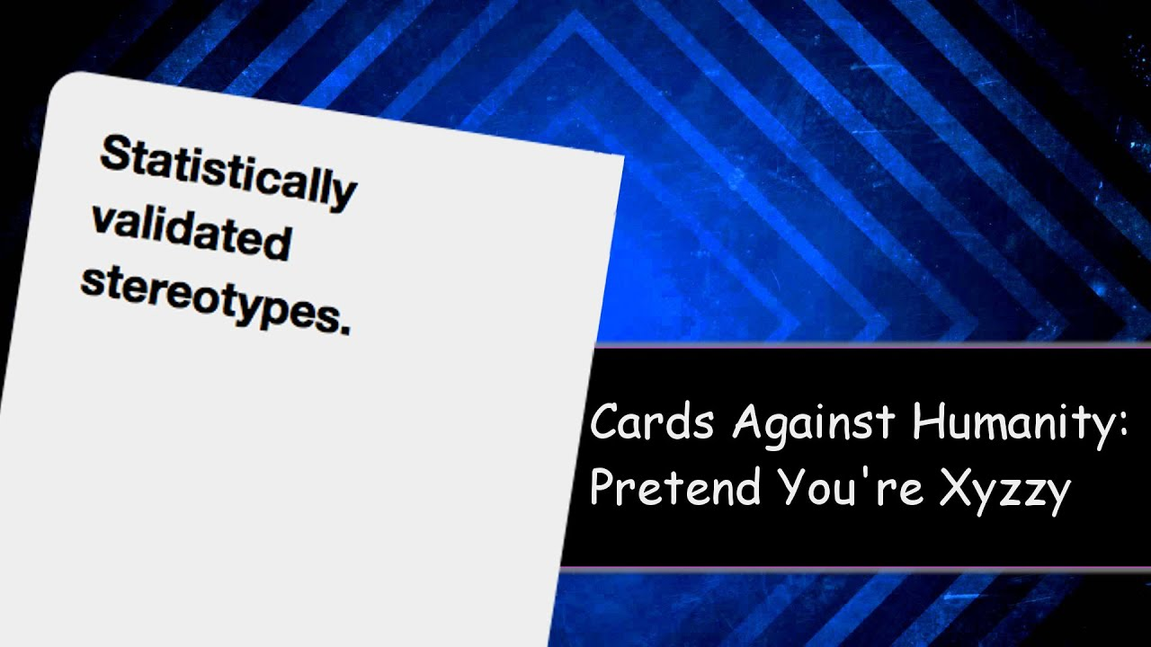 Cards against humanity part 1 pretend you re xyzzy youtube