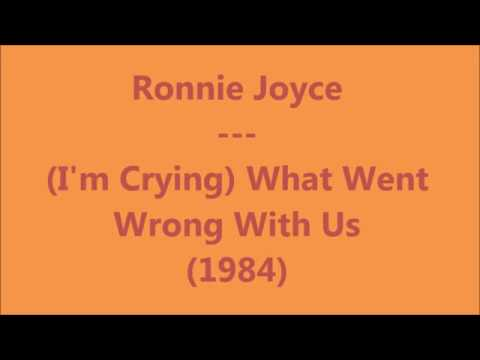 Ronnie Joyce - (I'm Crying) What Went Wrong With Us