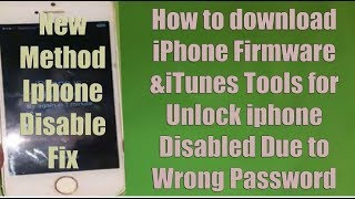 How to download iPhone Firmware &iTunes Tools for Unlock iphone Disabled Due to Wrong Password Easy.